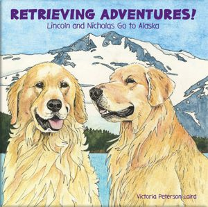 Retrieving Adventures! Lincoln and Nicholas Go to Alaska